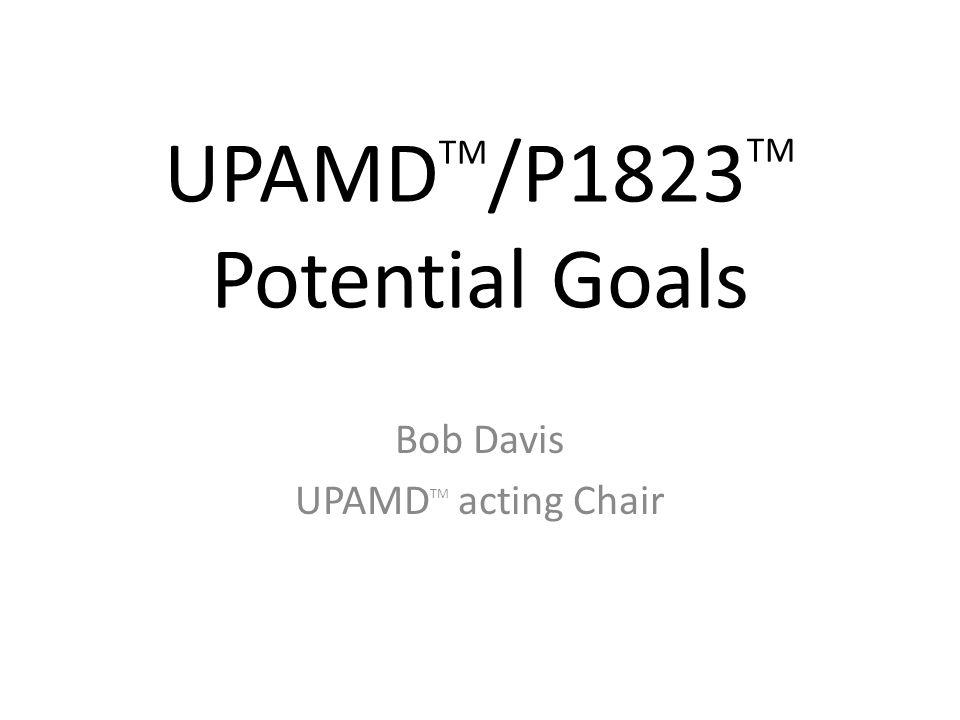 UPAMD TM Goals General Goals Connector Goals – Connector Options Communications Goals – Communications Options Power Goals – Power Options 8 February 20142UPAMD-P1823 Goals - Bob Davis