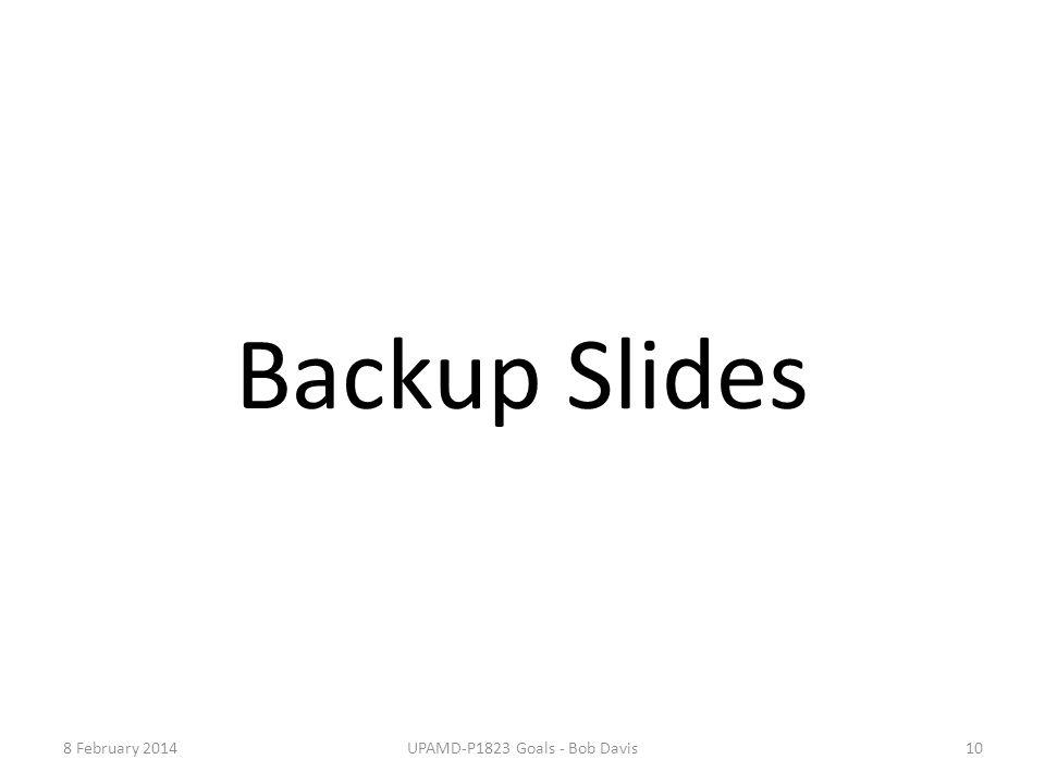 Backup Slides 8 February 201410UPAMD-P1823 Goals - Bob Davis