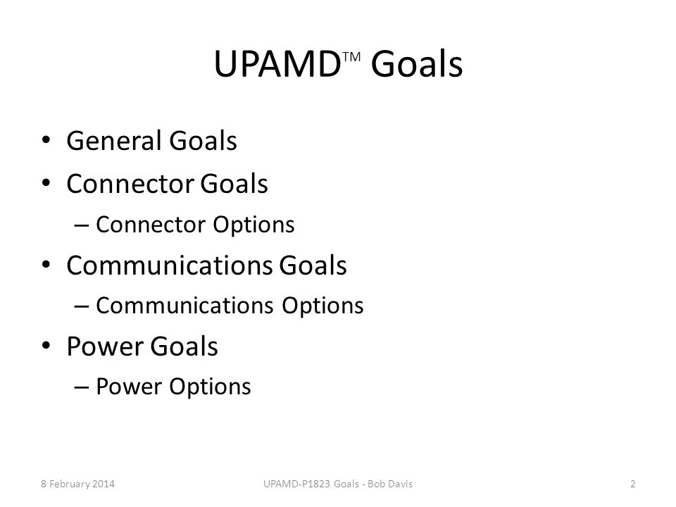 UPAMD TM General Goals Life expectancy of 10 years First adapter must work with last device and last adapter must work with first device, possibly with reduced capability.