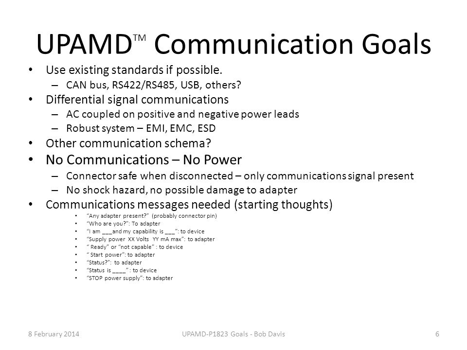 UPAMD TM Communication Goals Use existing standards if possible. – CAN bus, RS422/RS485, USB, others? Differential signal communications – AC coupled