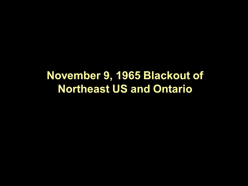 November 9, 1965 Blackout of Northeast US and Ontario
