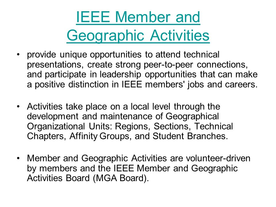 IEEE Member and Geographic Activities provide unique opportunities to attend technical presentations, create strong peer-to-peer connections, and part