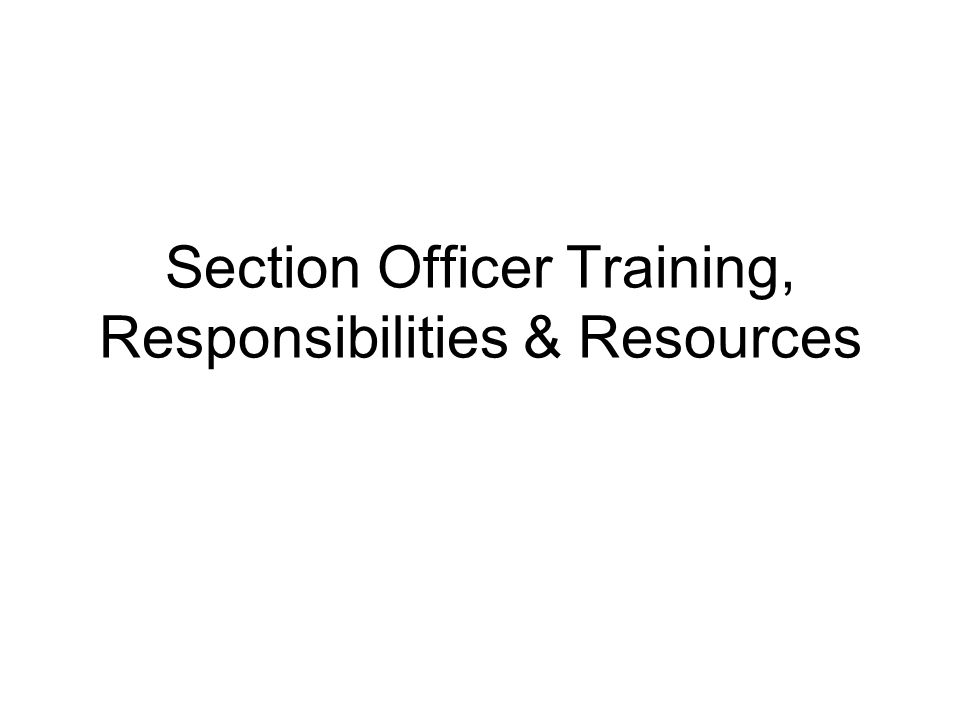Section Officer Training, Responsibilities & Resources