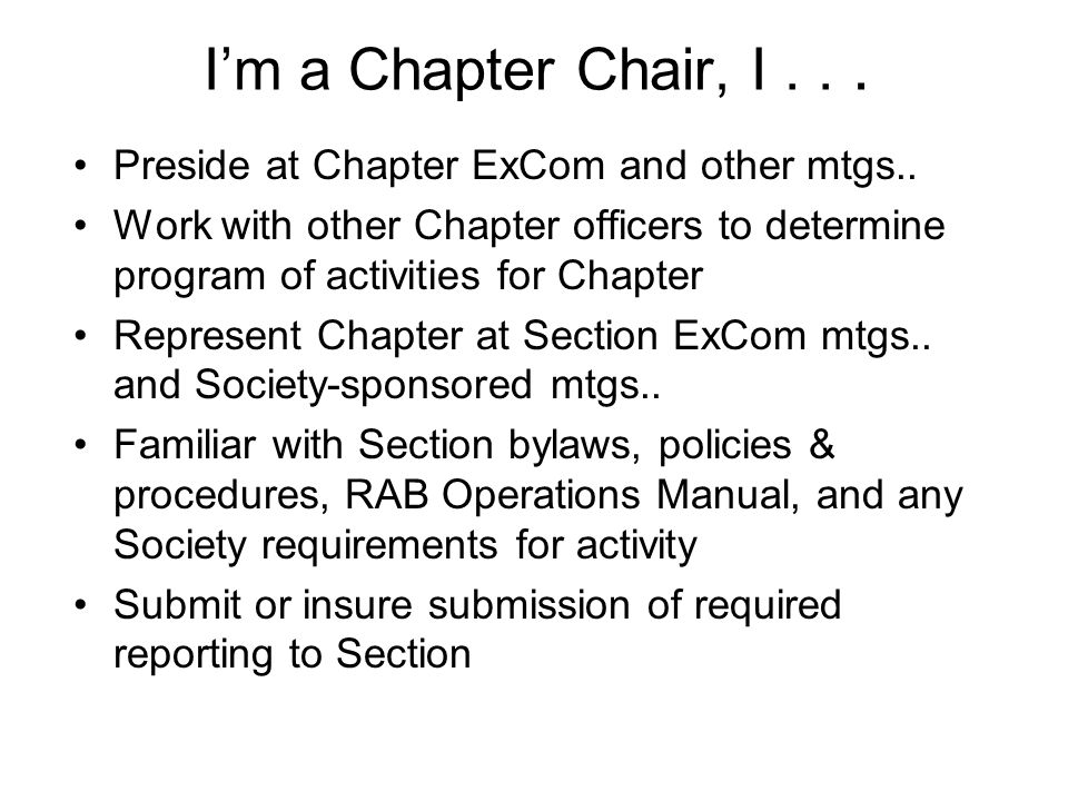 Im a Chapter Chair, I... Preside at Chapter ExCom and other mtgs.. Work with other Chapter officers to determine program of activities for Chapter Rep