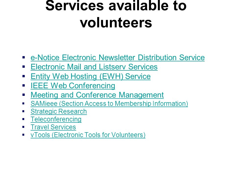 Services available to volunteers e-Notice Electronic Newsletter Distribution Service Electronic Mail and Listserv Services Entity Web Hosting (EWH) Se