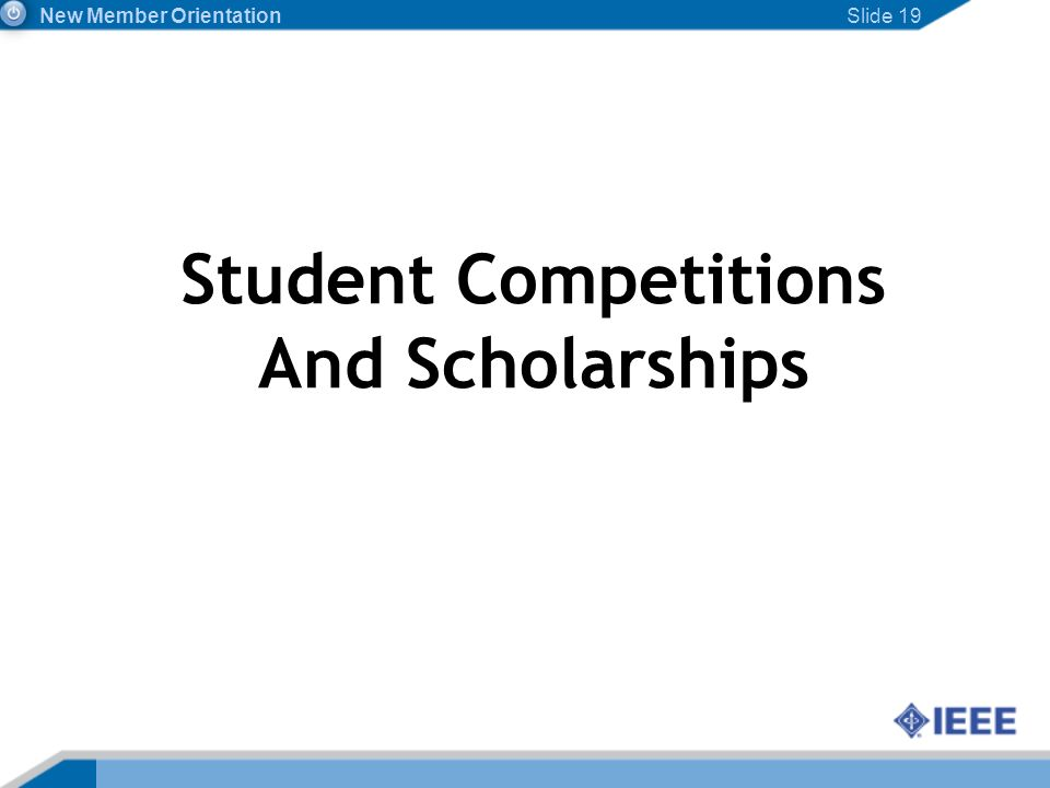 Slide 19 Student Competitions And Scholarships New Member Orientation