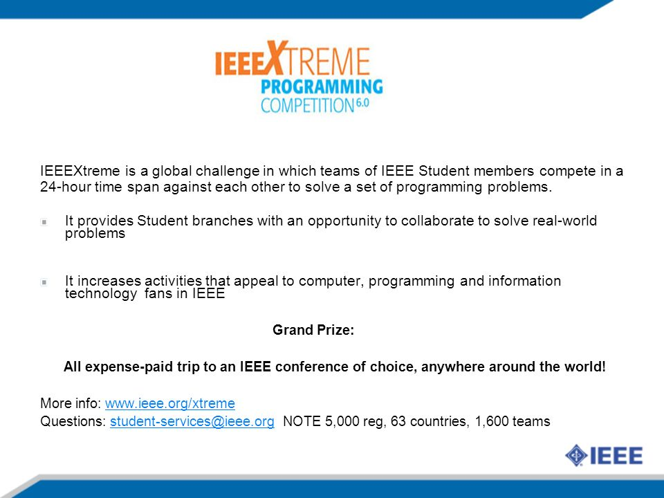 IEEEXtreme is a global challenge in which teams of IEEE Student members compete in a 24-hour time span against each other to solve a set of programmin