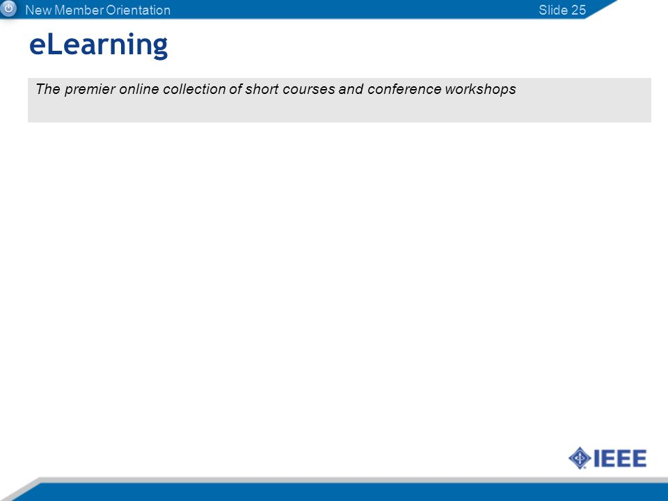 Slide 25 The premier online collection of short courses and conference workshops eLearning New Member Orientation
