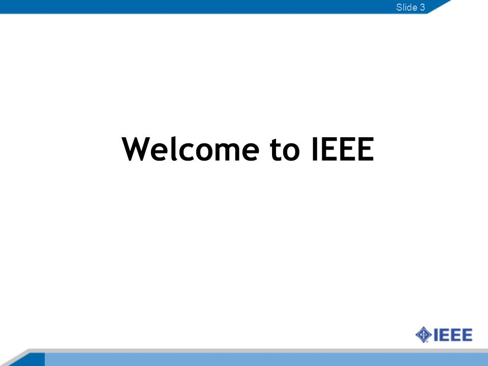 Slide 3 Welcome to IEEE
