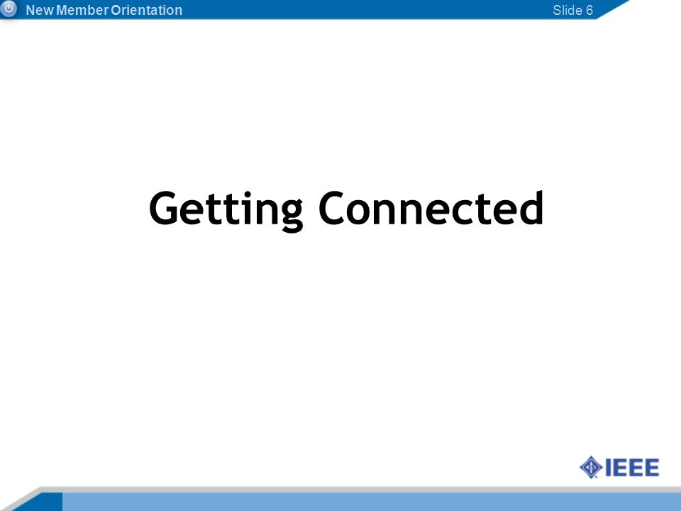 Slide 6 Getting Connected New Member Orientation