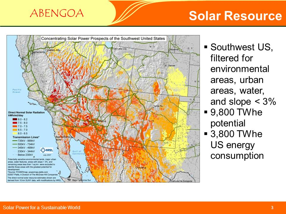 Solar Power for a Sustainable World ABENGOA 3 Solar Resource Southwest US, filtered for environmental areas, urban areas, water, and slope < 3% 9,800