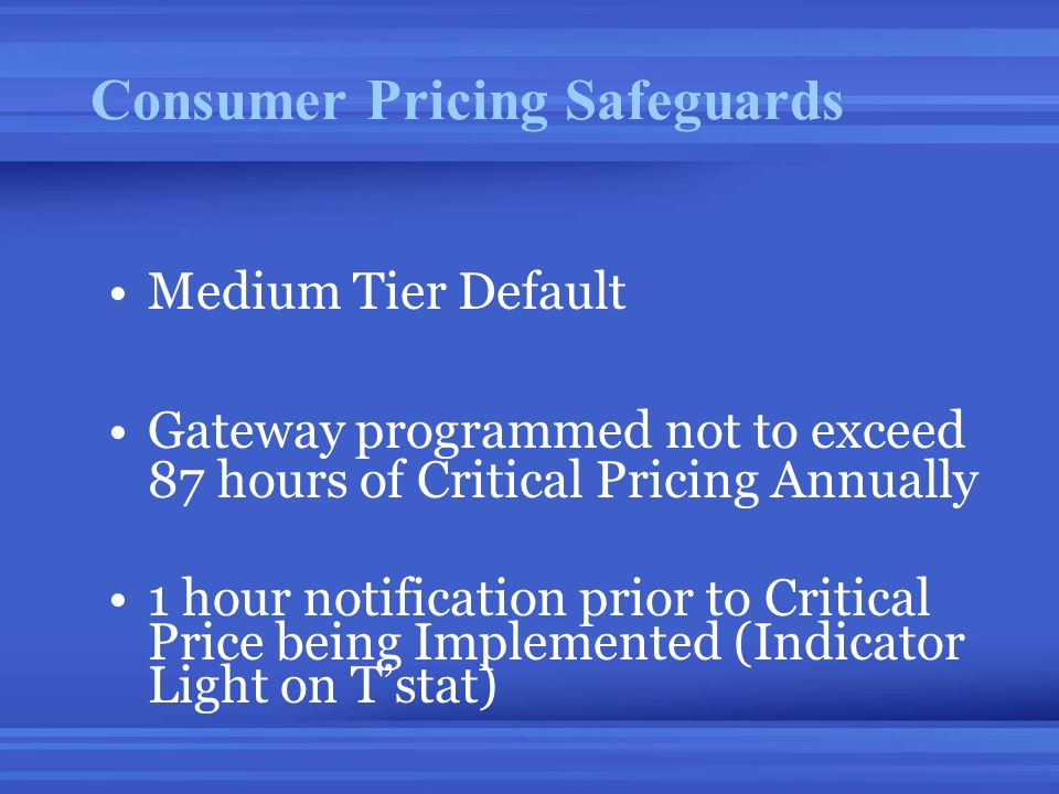 Consumer Pricing Safeguards Medium Tier Default Gateway programmed not to exceed 87 hours of Critical Pricing Annually 1 hour notification prior to Cr