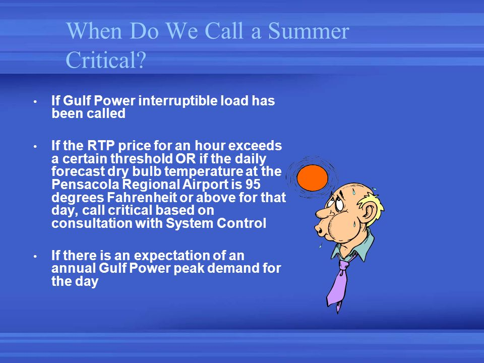 When Do We Call a Summer Critical? If Gulf Power interruptible load has been called If the RTP price for an hour exceeds a certain threshold OR if the