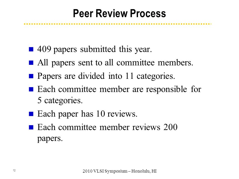 12 2010 VLSI Symposium – Honolulu, HI Peer Review Process 409 papers submitted this year.