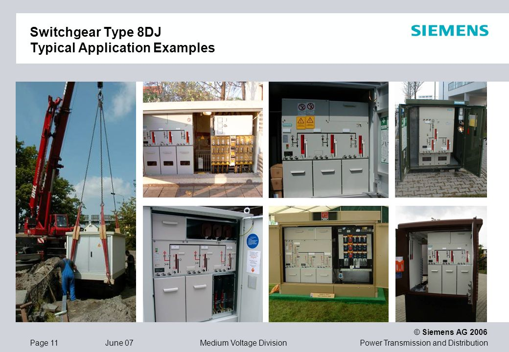 Power Transmission and Distribution © Siemens AG 2006 Page 11 June 07 Medium Voltage Division Switchgear Type 8DJ Typical Application Examples