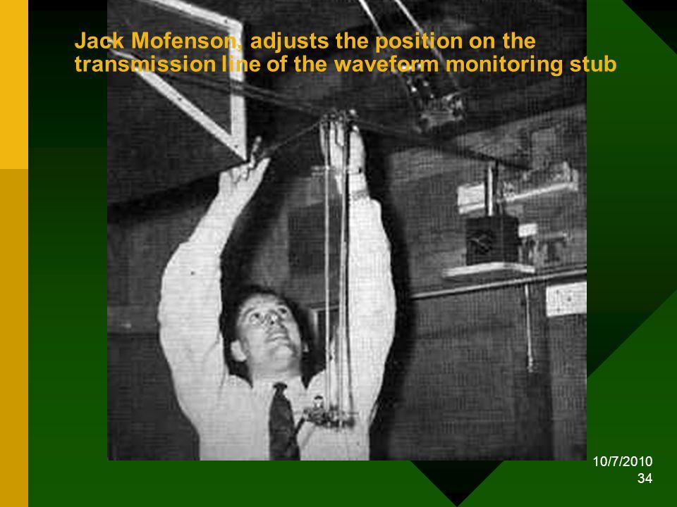 10/7/2010 34 Jack Mofenson, adjusts the position on the transmission line of the waveform monitoring stub