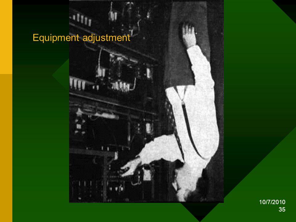 10/7/2010 35 Equipment adjustment
