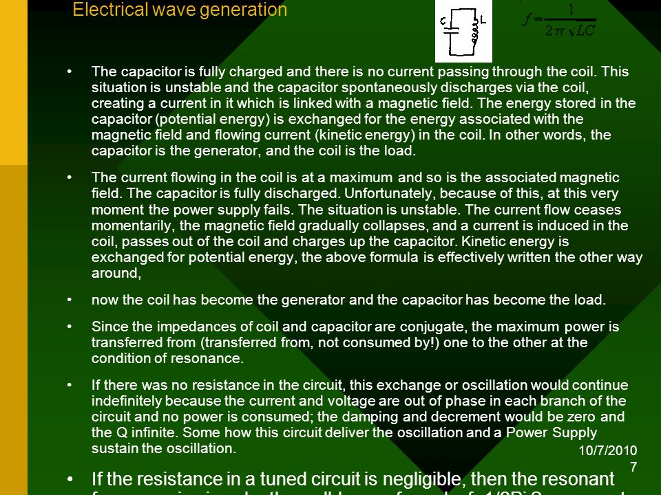10/7/2010 7 Electrical wave generation The capacitor is fully charged and there is no current passing through the coil. This situation is unstable and