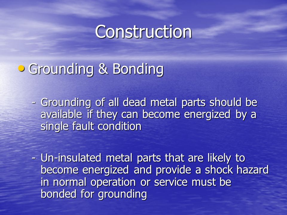 Construction Grounding & Bonding Grounding & Bonding -Grounding of all dead metal parts should be available if they can become energized by a single f