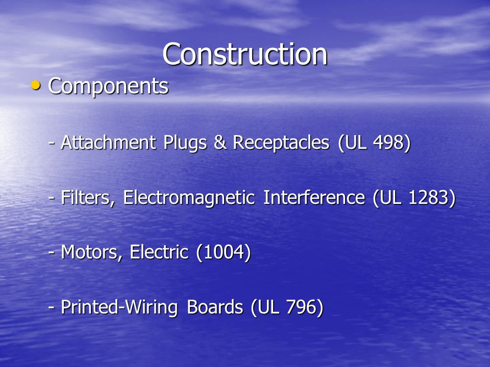 Construction Components Components - Attachment Plugs & Receptacles (UL 498) - Filters, Electromagnetic Interference (UL 1283) - Motors, Electric (100