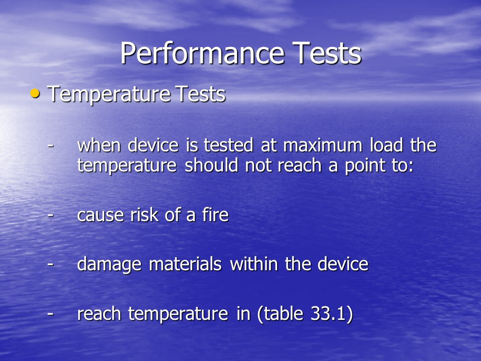 Performance Tests Temperature Tests Temperature Tests - when device is tested at maximum load the temperature should not reach a point to: - cause ris