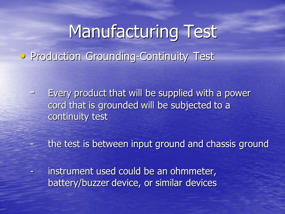 Manufacturing Test Production Grounding-Continuity Test Production Grounding-Continuity Test - Every product that will be supplied with a power cord t