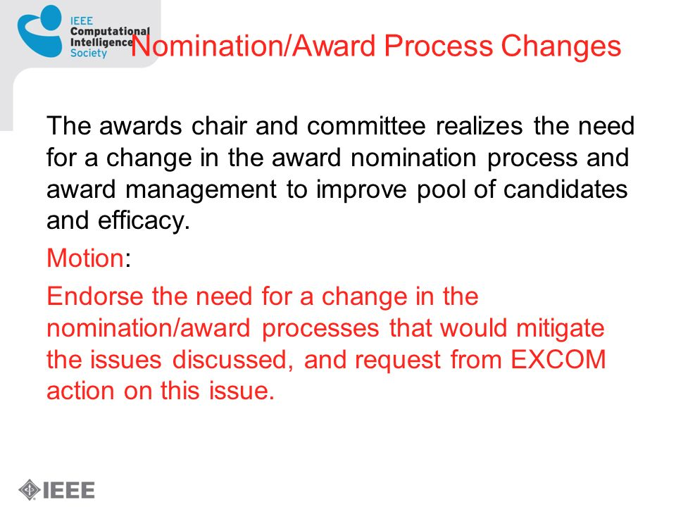 Nomination/Award Process Changes The awards chair and committee realizes the need for a change in the award nomination process and award management to improve pool of candidates and efficacy.