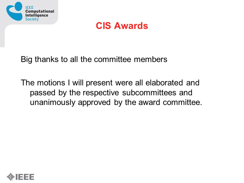 CIS Awards Big thanks to all the committee members The motions I will present were all elaborated and passed by the respective subcommittees and unani