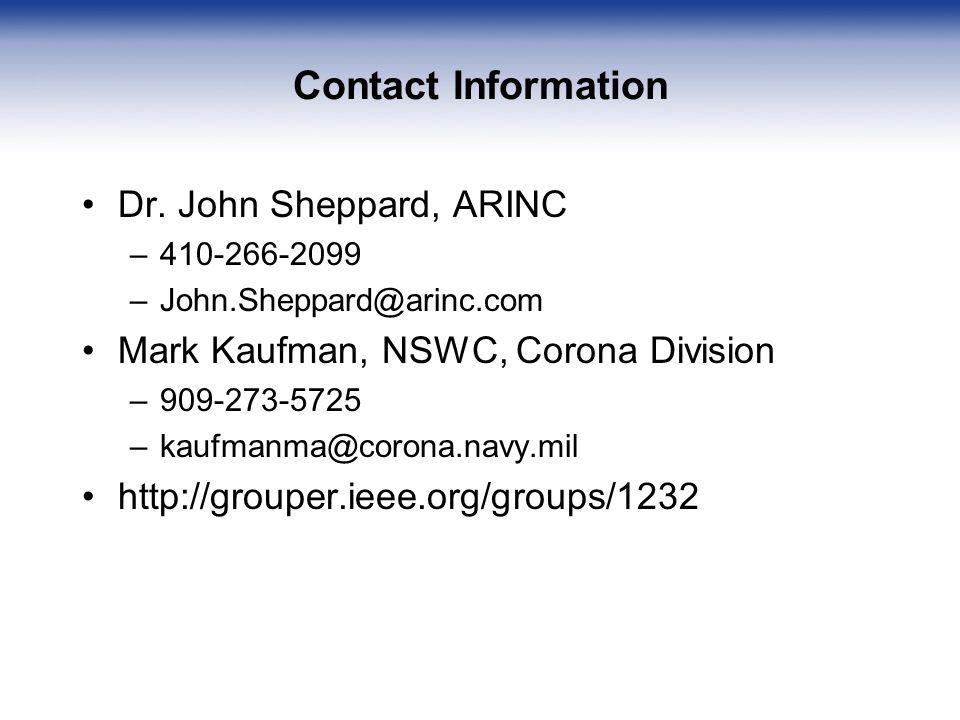 Contact Information Dr. John Sheppard, ARINC –410-266-2099 –John.Sheppard@arinc.com Mark Kaufman, NSWC, Corona Division –909-273-5725 –kaufmanma@coron