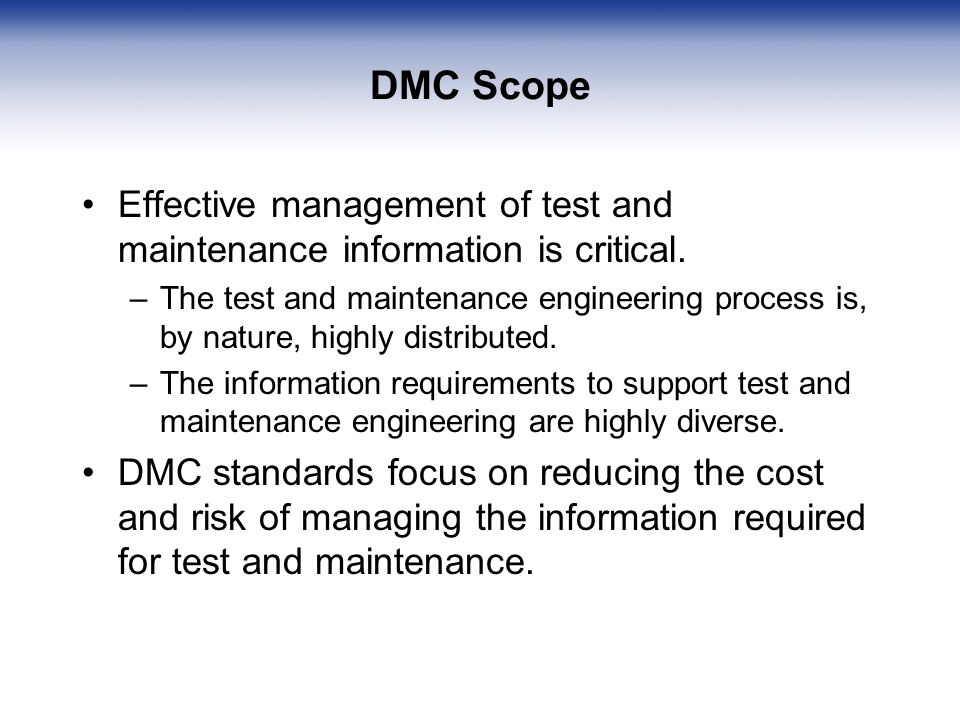 DMC Scope Effective management of test and maintenance information is critical.