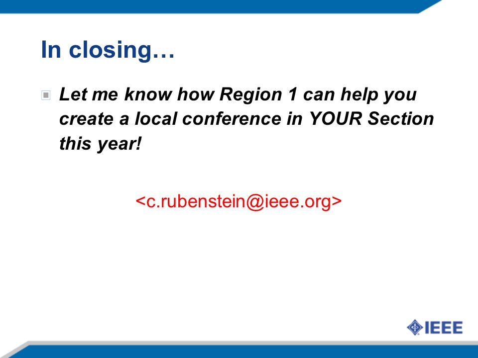 In closing… Let me know how Region 1 can help you create a local conference in YOUR Section this year!
