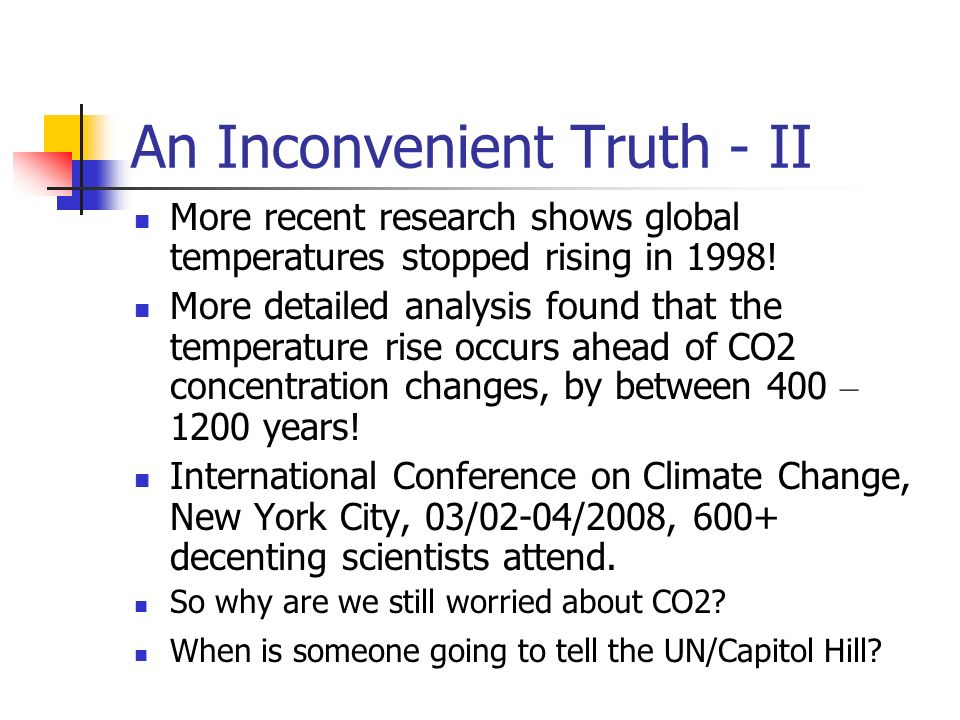 An Inconvenient Truth - II More recent research shows global temperatures stopped rising in 1998! More detailed analysis found that the temperature ri