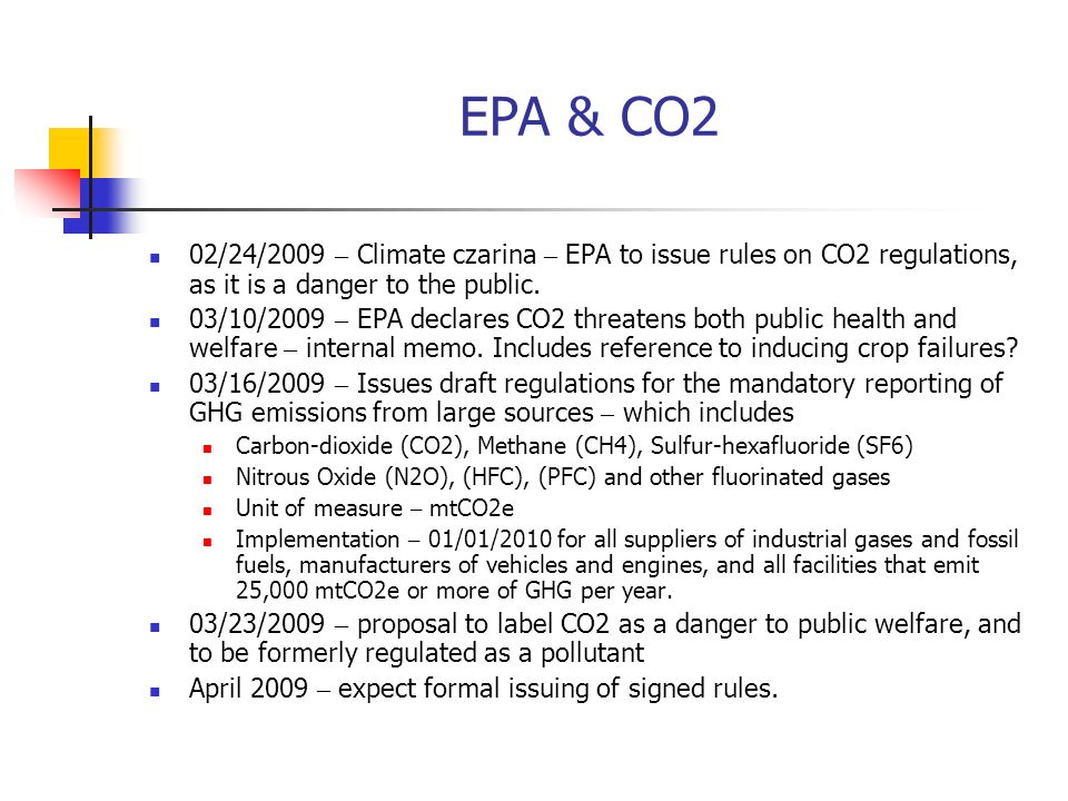 EPA & CO2 02/24/2009 – Climate czarina – EPA to issue rules on CO2 regulations, as it is a danger to the public. 03/10/2009 – EPA declares CO2 threate