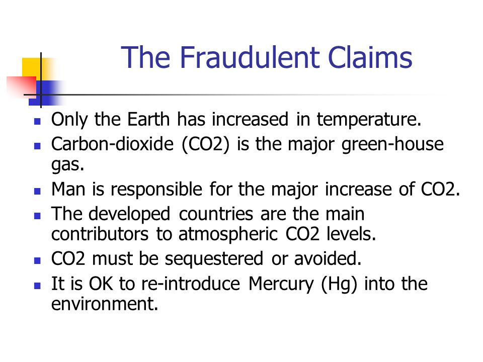 The Fraudulent Claims Only the Earth has increased in temperature. Carbon-dioxide (CO2) is the major green-house gas. Man is responsible for the major