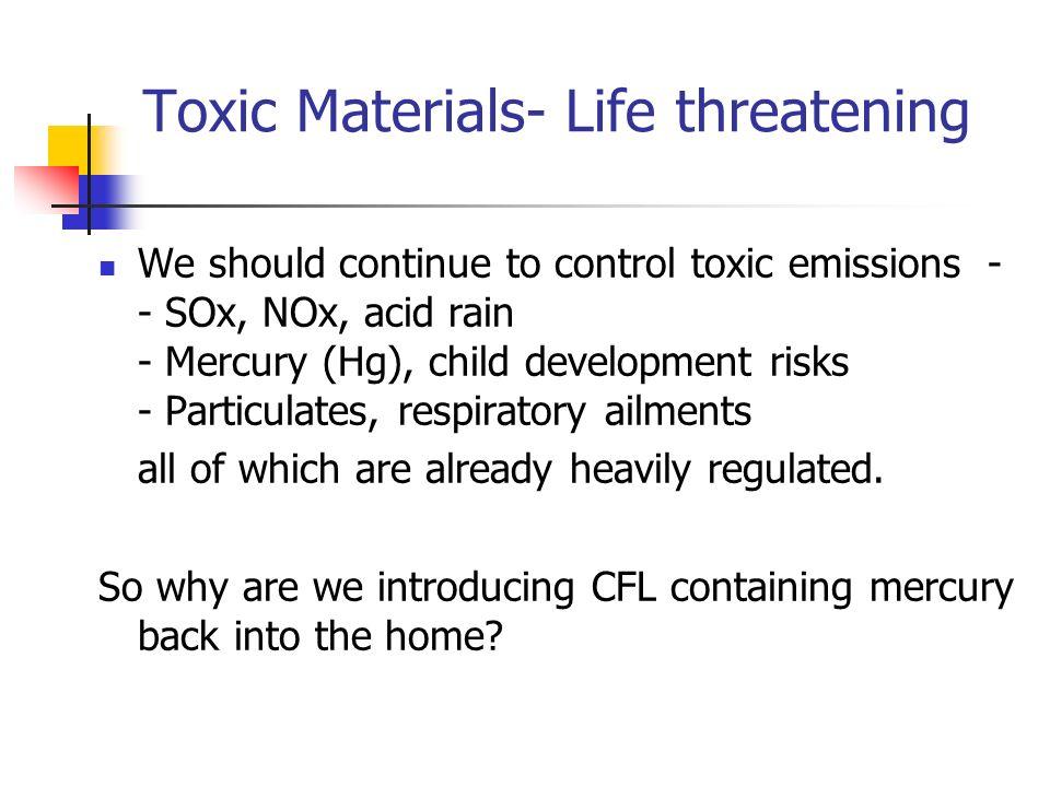 Toxic Materials- Life threatening We should continue to control toxic emissions - - SOx, NOx, acid rain - Mercury (Hg), child development risks - Part