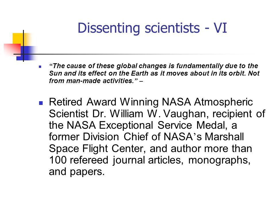 Dissenting scientists - VI The cause of these global changes is fundamentally due to the Sun and its effect on the Earth as it moves about in its orbi