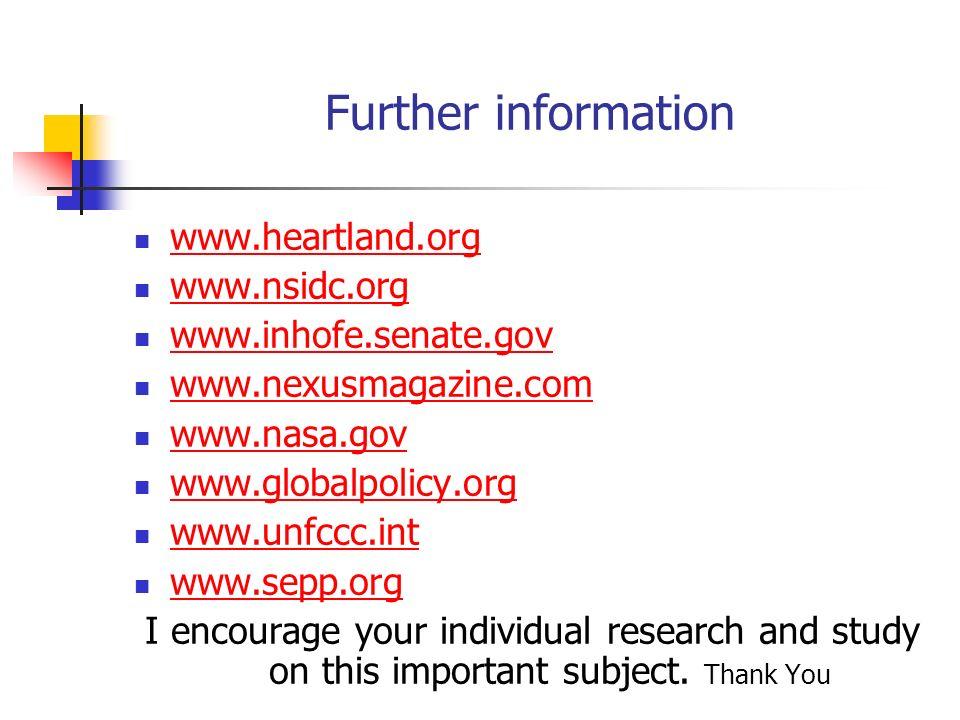 Further information www.heartland.org www.nsidc.org www.inhofe.senate.gov www.nexusmagazine.com www.nasa.gov www.globalpolicy.org www.unfccc.int www.s