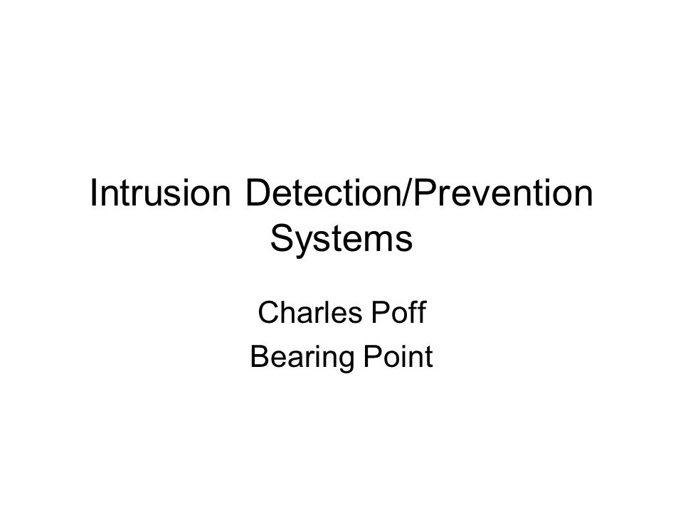 Intrusion Detection/Prevention Systems Charles Poff Bearing Point