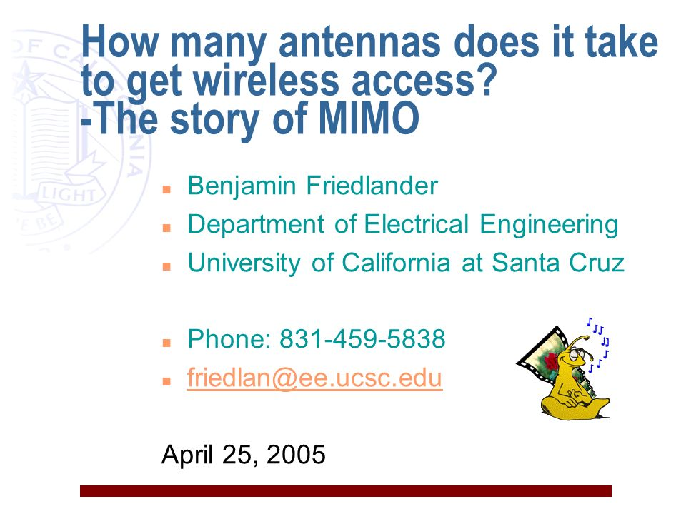 How many antennas does it take to get wireless access? -The story of MIMO n Benjamin Friedlander n Department of Electrical Engineering n University o