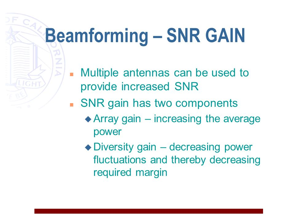 Beamforming – SNR GAIN n Multiple antennas can be used to provide increased SNR n SNR gain has two components u Array gain – increasing the average po