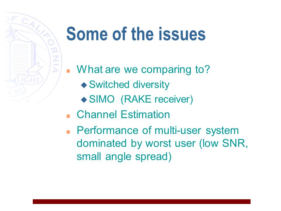 Some of the issues n What are we comparing to? u Switched diversity u SIMO (RAKE receiver) n Channel Estimation n Performance of multi-user system dom