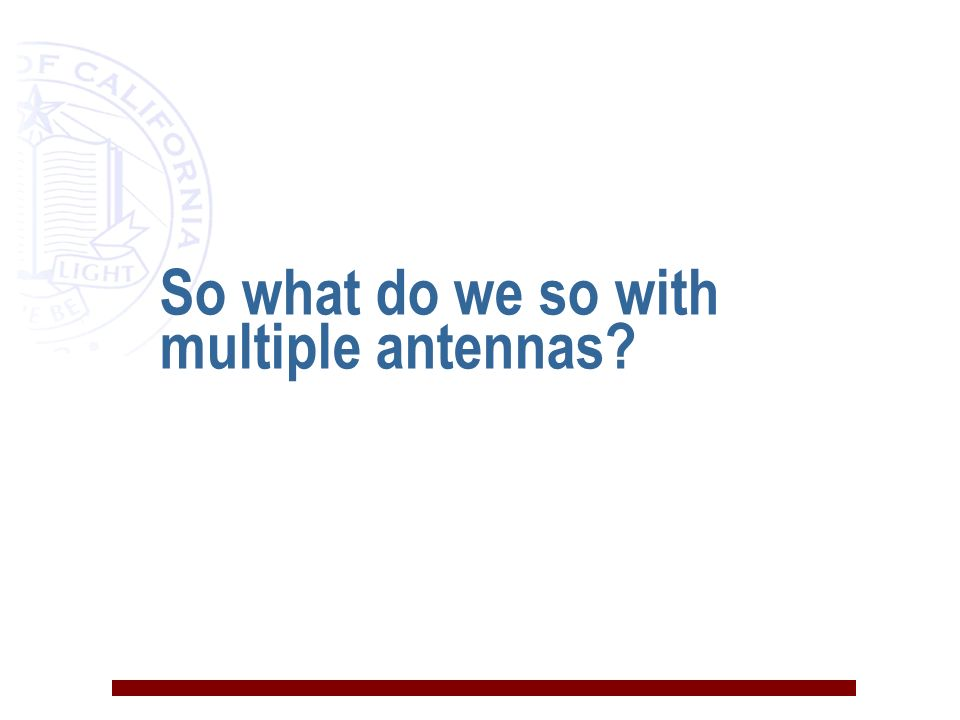 So what do we so with multiple antennas?