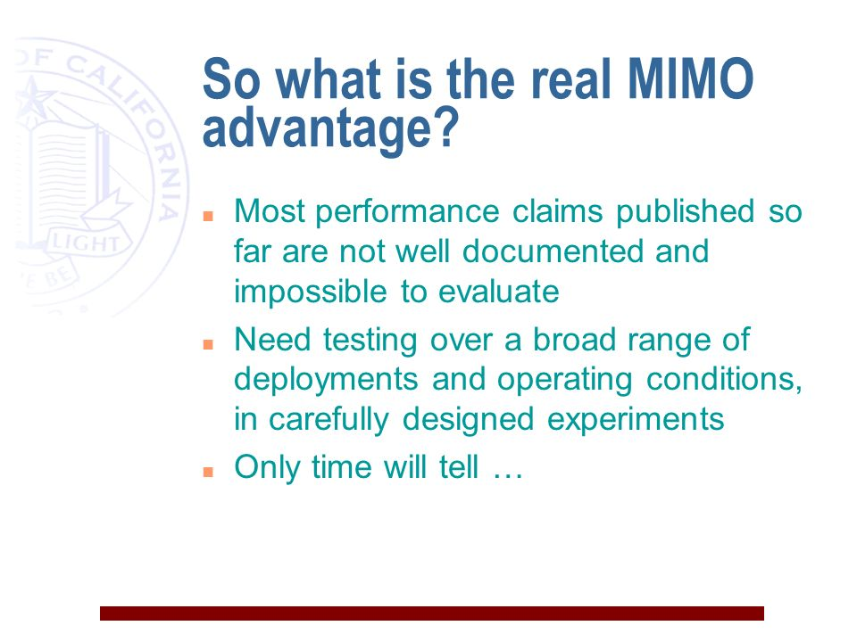 So what is the real MIMO advantage? n Most performance claims published so far are not well documented and impossible to evaluate n Need testing over