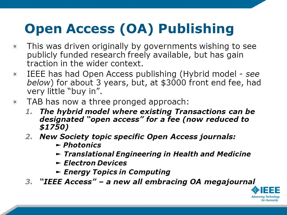Open Access (OA) Publishing This was driven originally by governments wishing to see publicly funded research freely available, but has gain traction in the wider context.