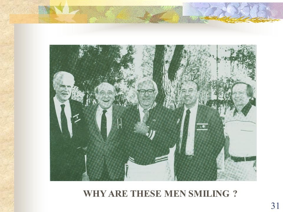 31 WHY ARE THESE MEN SMILING ?