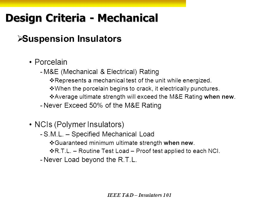 IEEE T&D – Insulators 101 Design Criteria - Mechanical Suspension Insulators Porcelain -M&E (Mechanical & Electrical) Rating Represents a mechanical t