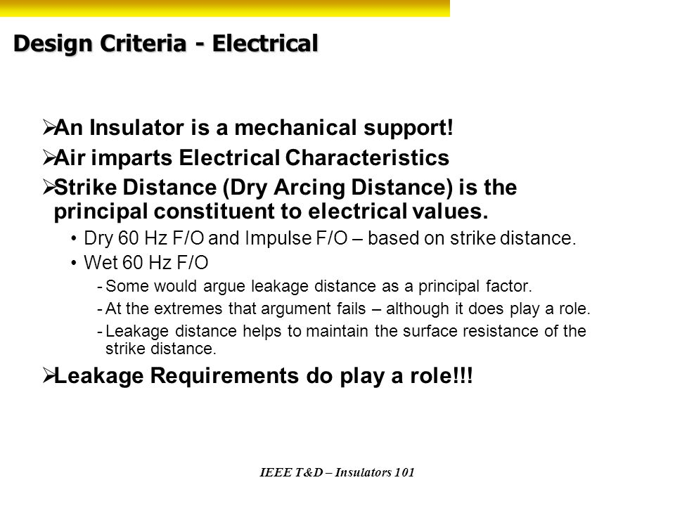 IEEE T&D – Insulators 101 Design Criteria - Electrical An Insulator is a mechanical support! Air imparts Electrical Characteristics Strike Distance (D