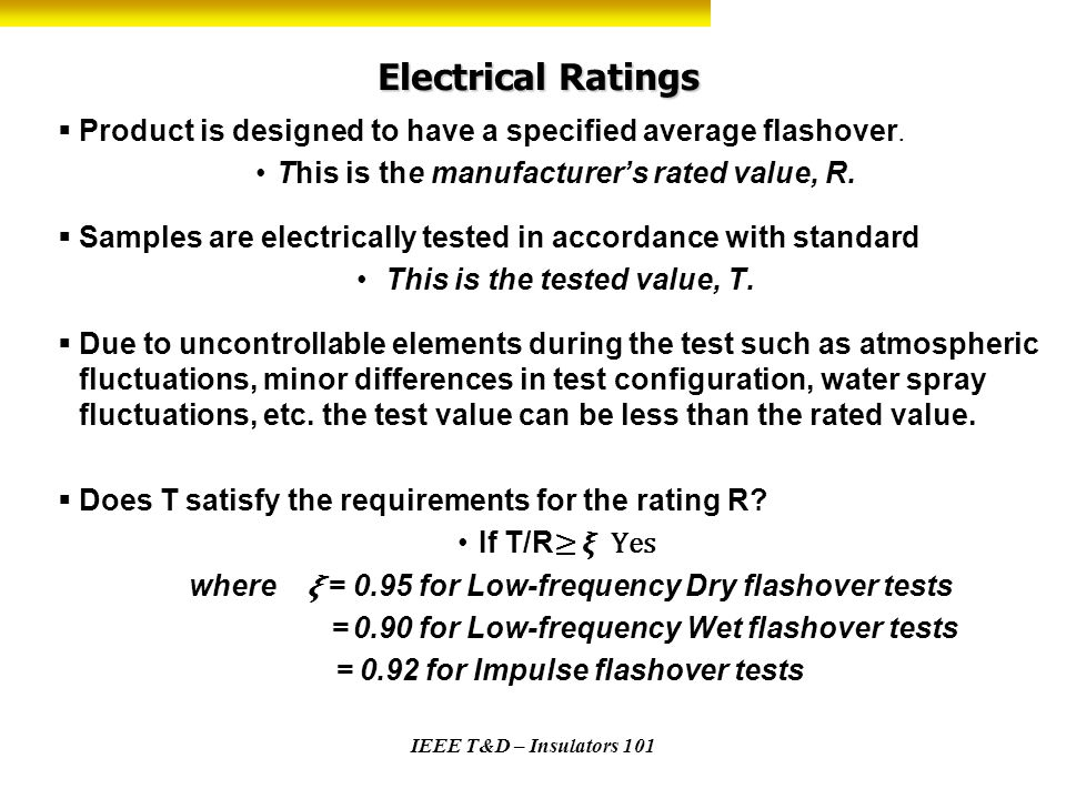 IEEE T&D – Insulators 101 Electrical Ratings Product is designed to have a specified average flashover. This is the manufacturers rated value, R. Samp