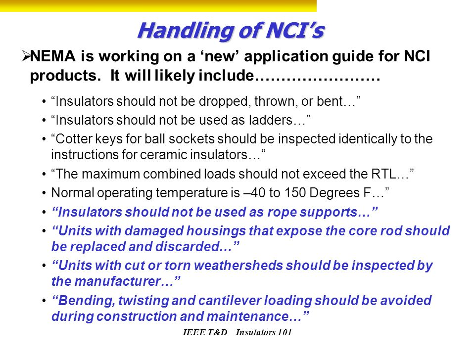 IEEE T&D – Insulators 101 Handling of NCIs NEMA is working on a new application guide for NCI products. It will likely include…………………… Insulators shou