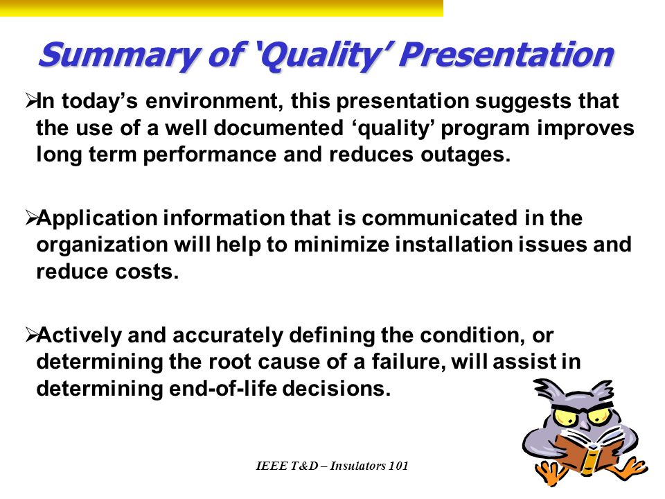 IEEE T&D – Insulators 101 Summary of Quality Presentation In todays environment, this presentation suggests that the use of a well documented quality